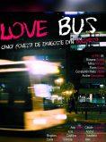 Love Bus de Roxana Andrei, Mihai Mincan, Florin Babei, Constantin Radu Vasile, Andrei Georgescu - CINEPUB
